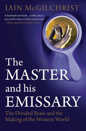 9780300168921: The Master and His Emissary: The Divided Brain and the Making of the Western World