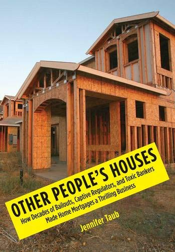 9780300168983: Other People's Houses: How Decades of Bailouts, Captive Regulators, and Toxic Bankers Made Home Mortgages a Thrilling Business