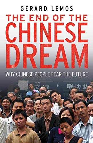 The End of the Chinese Dream: Why Chinese People Fear the Future: Lemos, Gerard