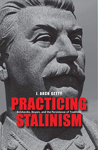 9780300169294: Practicing Stalinism: Bolsheviks, Boyars, and the Persistence of Tradition