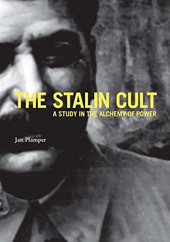 The Stalin Cult: A Study in the Alchemy of Power: Jan Plamper