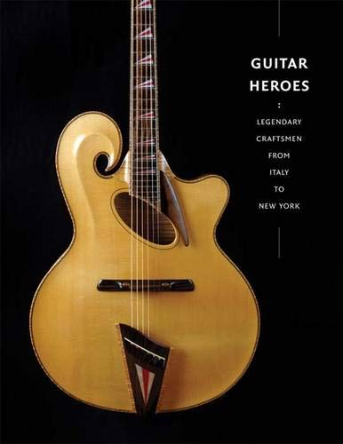 9780300169805: Guitar Heroes: Legendary Craftsmen from Italy to New York