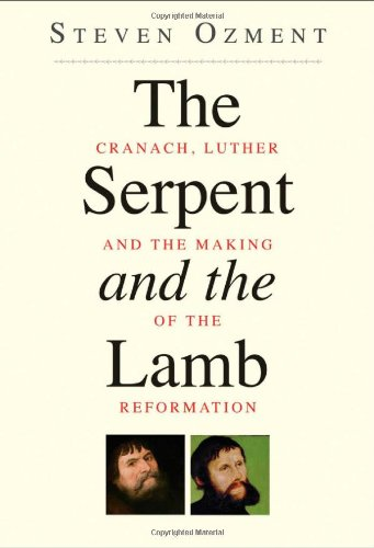 9780300169850: The Serpent and the Lamb: Cranach, Luther, and the Making of the Reformation