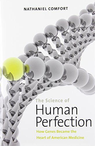 9780300169911: The Science of Human Perfection: How Genes Became the Heart of American Medicine