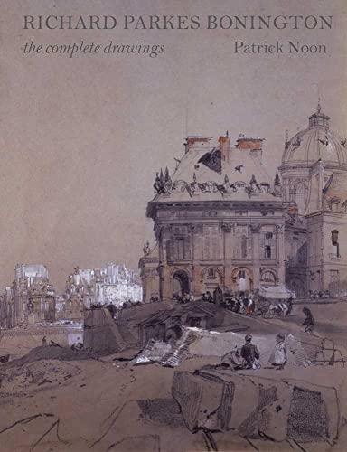 9780300170450: Richard Parkes Bonington: The Complete Drawings (Paul Mellon Centre for Studies in British Art)