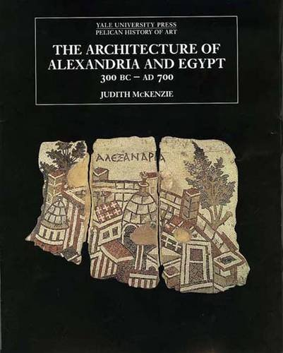9780300170948: The Architecture of Alexandria and Egypt c. 300 BC To AD 700