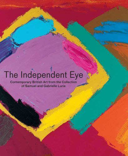 The Independent Eye : Contemporary British Art: Angus Trumble; Paul