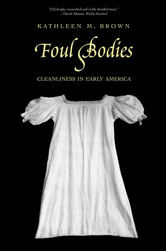 9780300171556: Foul Bodies: Cleanliness in Early America (Society and the Sexes in the Modern World)