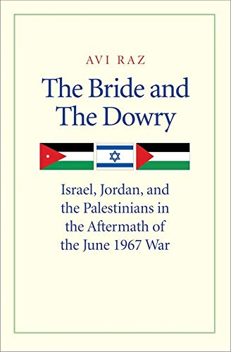 9780300171945: The Bride and the Dowry: Israel, Jordan, and the Palestinians in the Aftermath of the June 1967 War