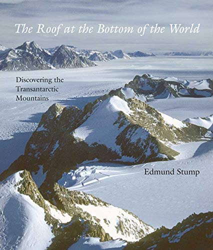 9780300171976: The Roof at the Bottom of the World: Discovering the Transantarctic Mountains