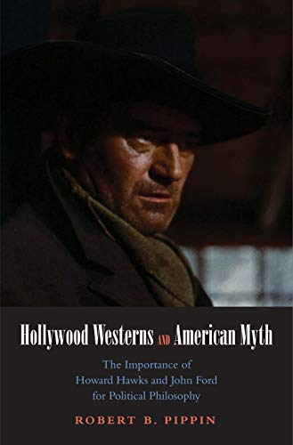 9780300172065: Hollywood Westerns and American Myth: The Importance of Howard Hawks and John Ford for Political Philosophy