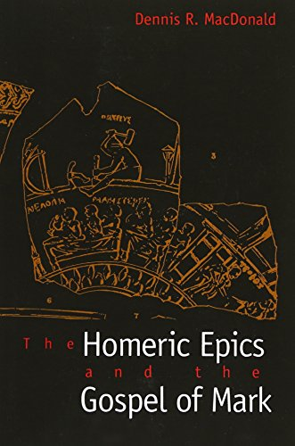 The Homeric Epics and the Gospel of Mark: Dennis R. MacDonald