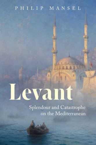 9780300172645: Levant: Splendor and Catastrophe on the Mediterranean