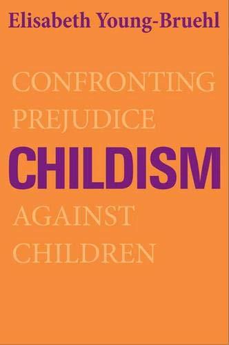9780300173116: Childism: Confronting Prejudice Against Children
