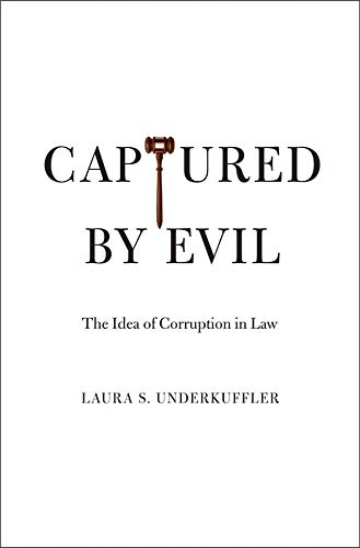 Captured by Evil: The Idea of Corruption in Law: Laura S. Underkuffler