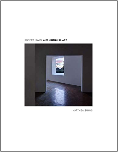 9780300173833: Robert Irwin: A Conditional Art
