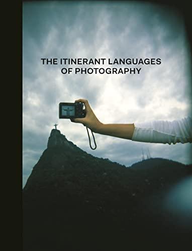 The Itinerant Languages of Photography (Hardback): Eduardo L. Cadava,