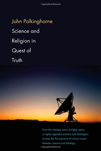 Science and Religion in Quest of Truth: Polkinghorne, John