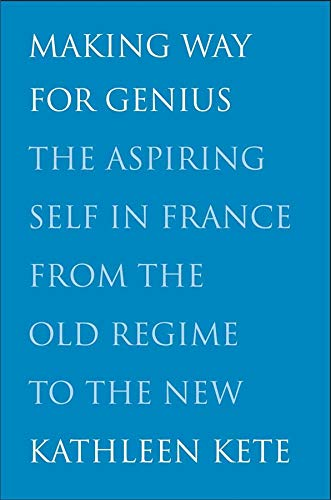 9780300174823: Making Way for Genius: The Aspiring Self in France from the Old Regime to the New