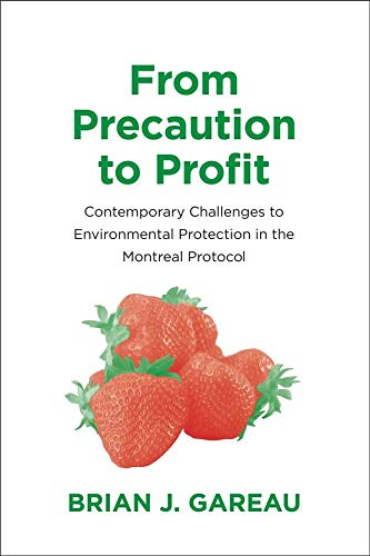 9780300175264: From Precaution to Profit: Contemporary Challenges to Environmental Protection in the Montreal Protocol (Yale Agrarian Studies Series)