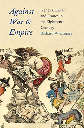 9780300175578: Against War and Empire: Geneva, Britain, and France in the Eighteenth Century (The Lewis Walpole Series in Eighteenth-Century Culture and History)