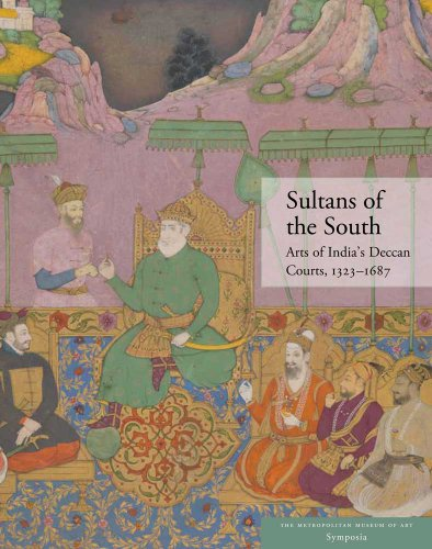9780300175875: Sultans of the South: Arts of India's Deccan Courts, 1323-1687
