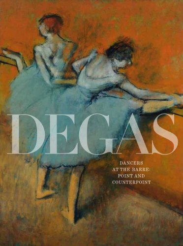 Degas's Dancers at the Barre: Point and Counterpoint (Phillips Collection): Rathbone, Eliza; ...