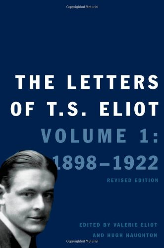The Letters of T. S. Eliot Volume 1: 1898 - 1922: Valerie Eliot and Hugh Haughton (Eds)