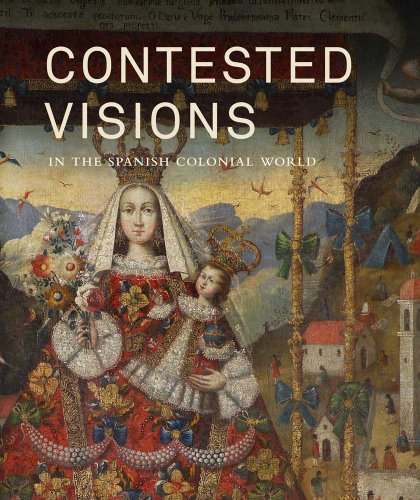 9780300176643: Contested Visions in the Spanish Colonial World