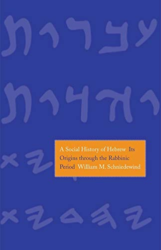 9780300176681: A Social History of Hebrew: Its Origins Through the Rabbinic Period (The Anchor Yale Bible Reference Library)
