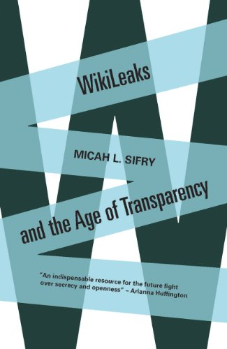 Wikileaks and the Age of Transparency: Sifry, Micah L.