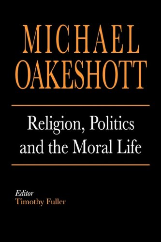 9780300176797: Religion, Politics and the Moral Life (Selected Writings of Michael Oakeshott)