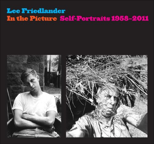 In the Picture: Self-Portraits, 1958-2011: Friedlander, Lee