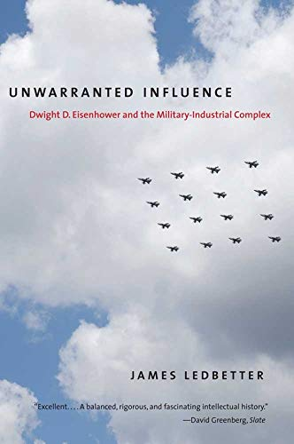 9780300177626: Unwarranted Influence: Dwight D. Eisenhower and the Military-Industrial Complex (Icons of America)