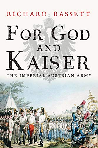 9780300178586: For God and Kaiser: The Imperial Austrian Army 1619-1918