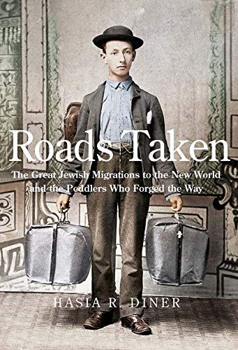 9780300178647: Roads Taken: The Great Jewish Migrations to the New World and the Peddlers Who Forged the Way