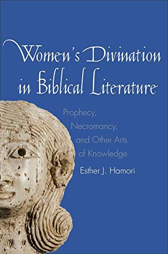 9780300178913: Women's Divination in Biblical Literature: Prophecy, Necromancy, and Other Arts of Knowledge (The Anchor Yale Bible Reference Library)