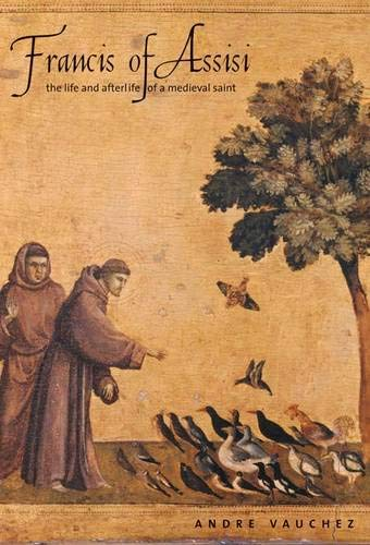 9780300178944: Francis of Assisi: The Life and Afterlife of a Medieval Saint