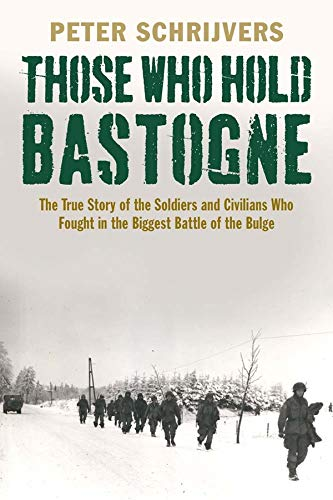9780300179026: Those Who Hold Bastogne: The True Story of the Soldiers and Civilians Who Fought in the Biggest Battle of the Bulge