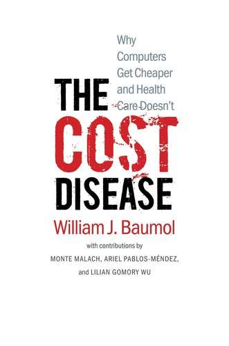 9780300179286: The Cost Disease: Why Computers Get Cheaper and Health Care Doesn't