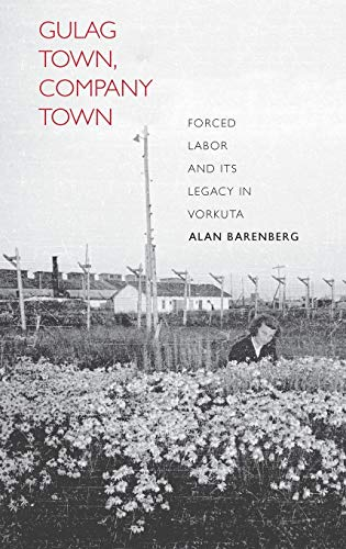 Gulag Town, Company Town: Forced Labor and Its Legacy in Vorkuta (The Yale-Hoover Series on Stalin,...