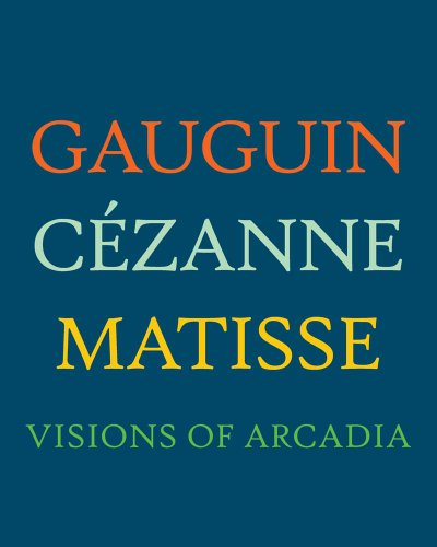 Gauguin, Cezanne, Matisse: Visions of Arcadia (Hardback): Charles Dempsey