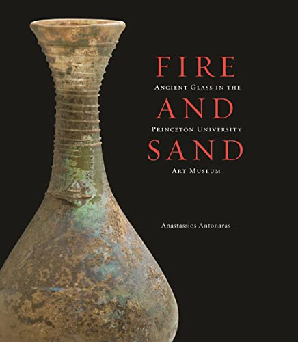 9780300179811: Fire and Sand: Ancient Glass in the Princeton University Art Museum