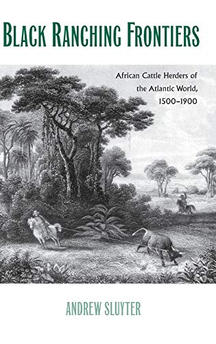 Black Ranching Frontiers: African Cattle Herders of the Atlantic World, 1500-1900 (Yale Agrarian ...
