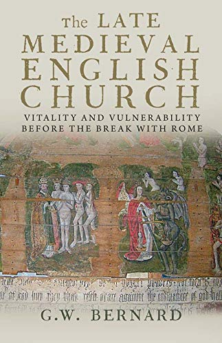 9780300179972: The Late Medieval English Church: Vitality and Vulnerability Before the Break with Rome