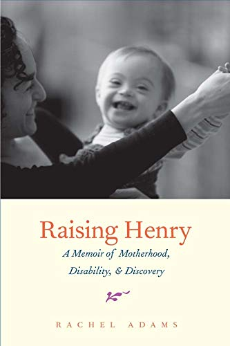 9780300180008: Raising Henry: A Memoir of Motherhood, Disability, and Discovery