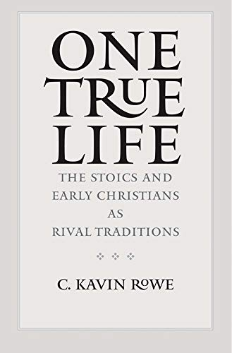 9780300180121: One True Life: The Stoics and Early Christians as Rival Traditions