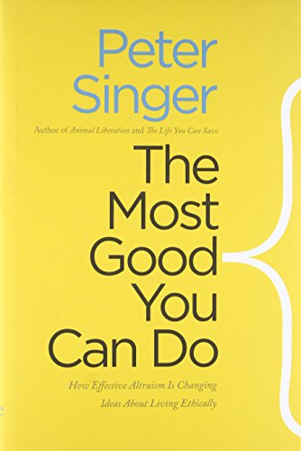 9780300180275: The Most Good You Can Do: How Effective Altruism Is Changing Ideas About Living Ethically