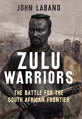 9780300180312: Zulu Warriors: The Battle for the South African Frontier