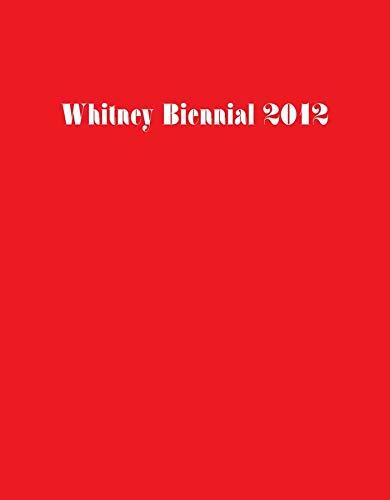 9780300180367: Whitney Biennial 2012